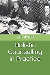 Holistic Counselling in Practice: An introduction to the theory and practice of Emotive-Cognitive Embodied-Narrative Therapy Paperback