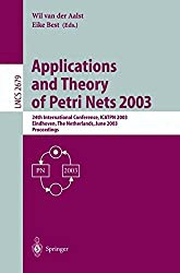Applications and Theory of Petri Nets 2003: 24th International Conference, ICATPN 2003, Eindhoven, The Netherlands, June 23-27, 2003, Proceedings (Lecture Notes in Computer Science)