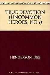 True Devotion (Uncommon Heroes Series #1)