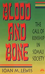 BLOOD AND BONE : The Call of Kinship in Somali Society