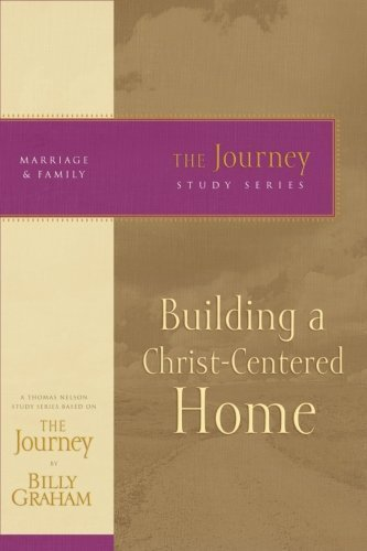 Building a Christ-Centered Home: The Journey Study Series by Billy Graham (2007-07-15)