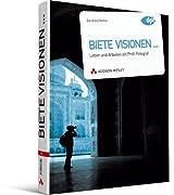 Biete Visionen...: Leben und arbeiten als Profifotograf (DPI Fotografie)