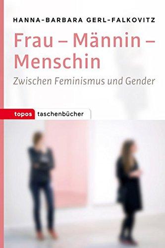 Frau - Männin - Menschin: Zwischen Feminismus und Gender (Topos Taschenbücher)
