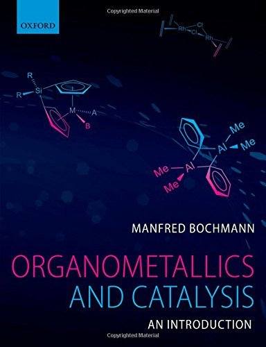 Organometallics and Catalysis: An Introduction by Manfred Bochmann (2014-12-11)