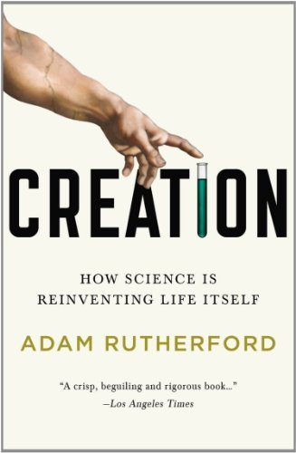 Creation: How Science Is Reinventing Life Itself Reprint edition by Rutherford, Adam (2014) Paperback