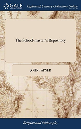 The School-Master's Repository: Or, Youth's Moral Preceptor. Together with the Greatest Variety of Copies in Single and Double-Line Pieces, Hitherto ... More Particularly for the Use of Schools