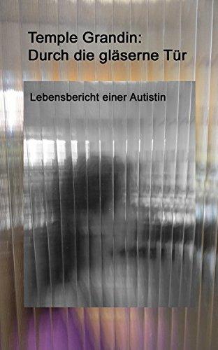 Durch die gläserne Tür: Lebensbericht einer Autistin