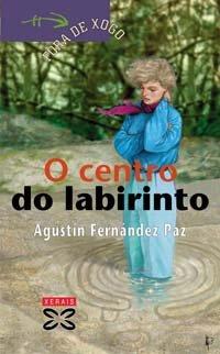 O centro do labirinto (Infantil E Xuvenil - Fóra De Xogo) por Agustín Fernández Paz