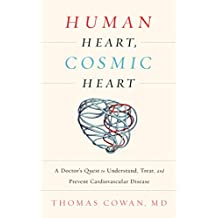 Human Heart, Cosmic Heart: A Doctor's Quest to Understand, Treat, and Prevent Cardiovascular Disease (English Edition)