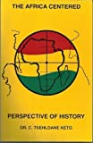 An Introduction to the Africa Centered Perspective of History