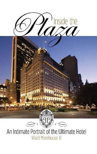 Inside the Plaza: An Intimate Portrait of the Ultimate Hotel (Applause Books) -