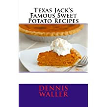 Texas Jack's Famous Sweet Potato Recipes