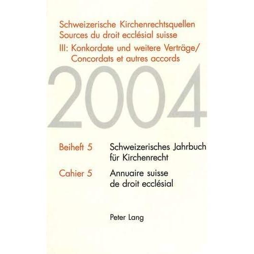 Schweizerische Kirchenrechtsquellen- Sources Du Droit Ecclésial Suisse: III: Konkordate Und Weitere Vertraege / Concordats Et Autres Accords