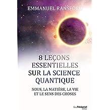8 leçons essentielles sur la science quantique : Nous, la matière, la vie et le sens des choses (French Edition)