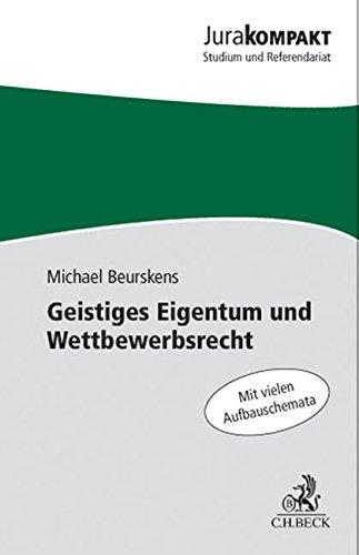 Geistiges Eigentum und Wettbewerbsrecht: UWG, Kartellrecht, Gewerblicher Rechtsschutz, Markenrecht, Urheberrecht (Jura kompakt)