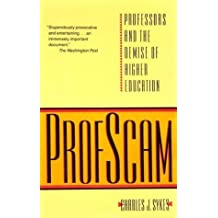 Profscam: Professors and the Demise of Higher Education by Charles J. Sykes (1988-10-01)