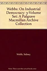Webbs: On Industrial Democracy: 3-Volume Set: A Palgrave Macmillan Archive Collection
