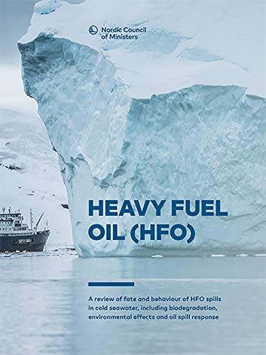 Heavy Fuel Oil (HFO): A review of fate and behaviour of HFO spills in cold seawater, including biodegradation, environmental effects and oil spill response (TemaNord Book 2018549) (English Edition) -