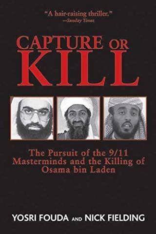 Capture or Kill: The Pursuit of the 9/11 Masterminds and the Killing of Osama bin Laden 1st edition by Fielding, Nick, Fouda, Yosri (2012) Paperback