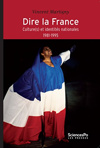 Dire la France. Culture(s) et identits nationales (1981-1995)