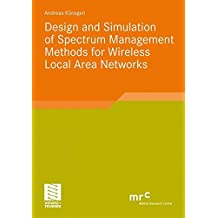 Design and Simulation of Spectrum Management Methods for Wireless Local Area Networks (Advanced Studies Mobile Research Center Bremen)