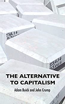 The Alternative To Capitalism (English Edition) par [Buick, Adam, Crump, John]