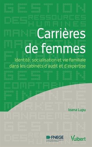 Carrières de femmes - Identité, socialisation et vie familiale dans les cabinets d audit et d expertise