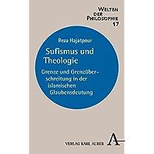 Sufismus und Theologie: Grenze und Grenzüberschreitung in der islamischen Glaubensdeutung (Welten der Philosophie)