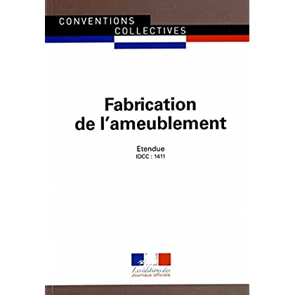 Fabrication de l'ameublement - Convention collective nationale étendue - 17ème édition - Brochure n°3155 - IDCC : 1411
