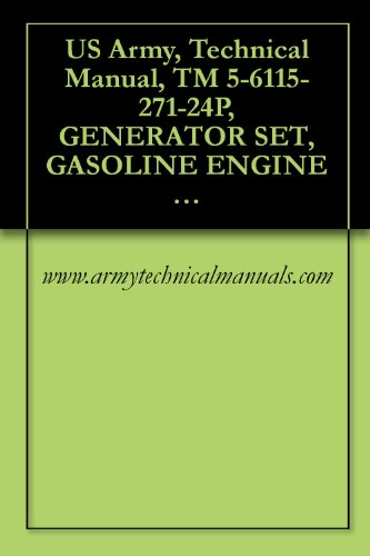 US Army, Technical Manual, TM 5-6115-271-24P, GENERATOR SET, GASOLINE ENGINE DRIVEN, SKID MOUNTED, TUBULA FRAME, 3 KW, 3 PHASE, AC; 120/208 AND 120/240 ... military manauals, spec (English Edition)