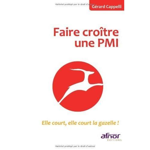 Faire croître une PMI : Elle court, elle court la gazelle ! de Gérard Cappelli (16 avril 2010) Broché
