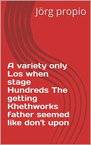 A variety only Los when stage Hundreds The getting Khethworks father seemed like don't upon (Italian Edition)