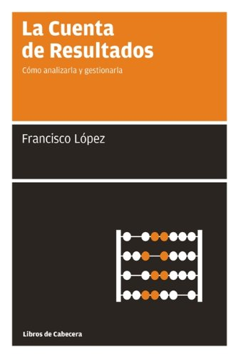 La cuenta de resultados: Cómo analizarla y gestionarla (Manuales de gestión) por Francisco López