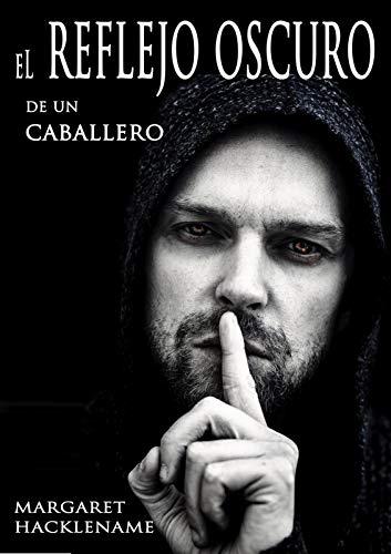EL REFLEJO OSCURO DE UN CABALLERO (Novela histórica)