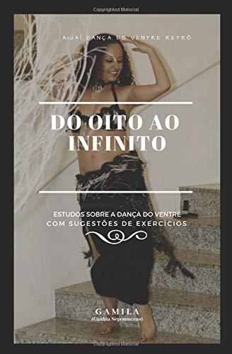 Do Oito ao Infinito: Estudos sobre a dança do ventre. Com sugestões de exercícios. (Transcoreo) por Gamila Cinthia Nepomuceno