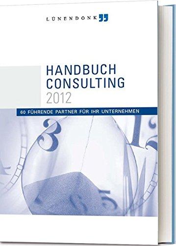 Lünendonk Handbuch Consulting 2012: 60 führende Partner für Ihr Unternehmen