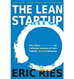[ The Lean Startup: How Today's Entrepreneurs Use Continuous Innovation to Create Radically Successful Businesses Ries, Eric ( Author ) ] { Hardcover } 2011