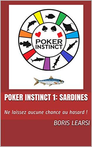 POKER INSTINCT 1: Sardines: Ne laissez aucune chance au hasard ! par Boris  LEARSI