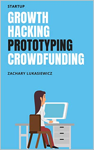 Startup: Growth Hacking, Prototyping, Crowdfunding, and Other Startup Tactics (English Edition)
