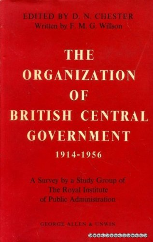 The Organization Of British Central Government 1914-1956, A Survey By A Study Group Of The Royal Institute Of Public Administration
