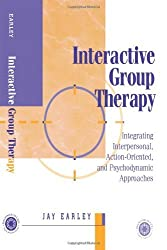 Interactive Group Therapy: Integrating, Interpersonal, Action-Orientated and Psychodynamic Approaches by PhD Jay Earley (1999-12-01)
