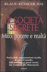 Le società segrete. Mito, potere e realtà (Miti senza tempo)