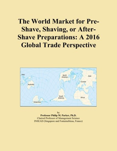 the-world-market-for-pre-shave-shaving-or-after-shave-preparations-a-2016-global-trade-perspective