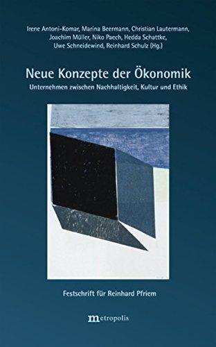 Neue Konzepte der Ökonomik - Unternehmen zwischen Nachhaltigkeit, Kultur und Ethik: Festschrift für Reinhard Pfriem zum 60. Geburtstag (2009-04-02)