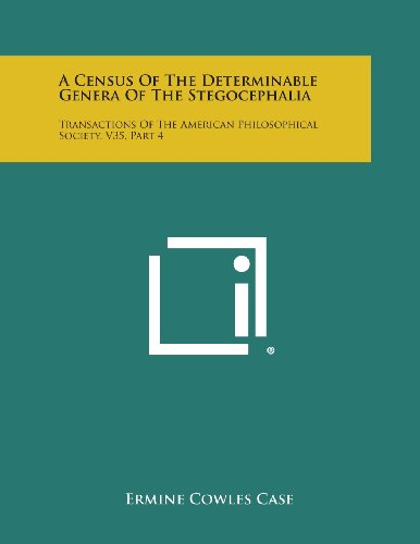 A Census of the Determinable Genera of the Stegocephalia: Transactions of the American Philosophical Society, V35, Part 4