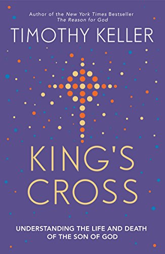 King's Cross: Understanding the Life and Death of the Son of God por Timothy Keller