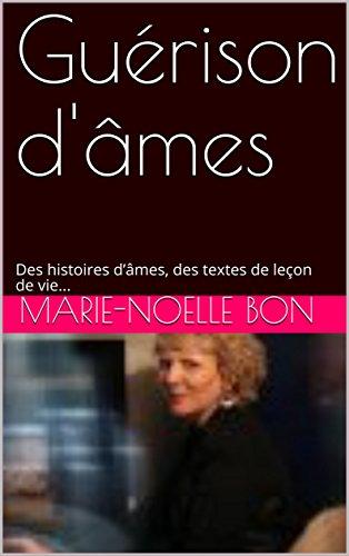 Guérison d'âmes: Des histoires d'âmes, des textes de leçon de vie... par Marie-Noelle BON