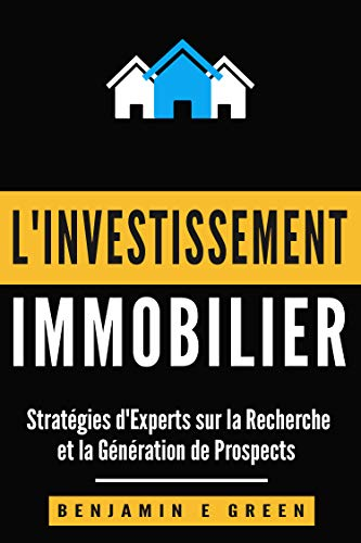 Couverture du livre Investissement immobilier: Stratégies d'experts sur la recherche et la génération de prospects
