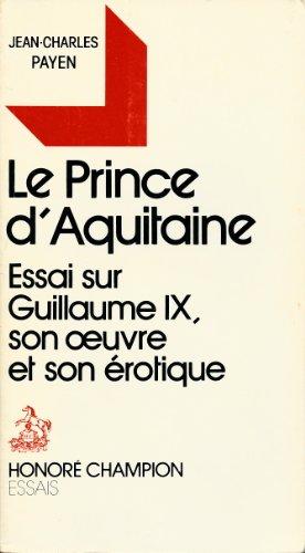 Le Prince d'Aquitaine. Essai sur Guillaume IX, son oeuvre et son rotique