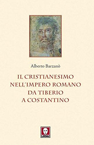 Il cristianesimo nellImpero romano da Tiberio a Costantino (I leoni)